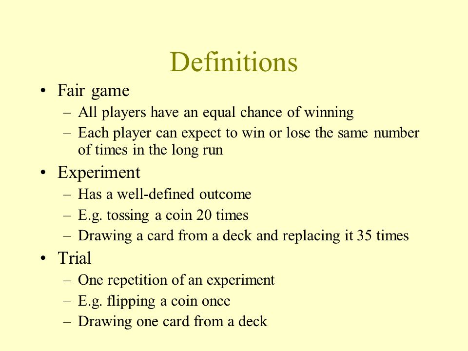 Definitions Fair game Experiment Trial