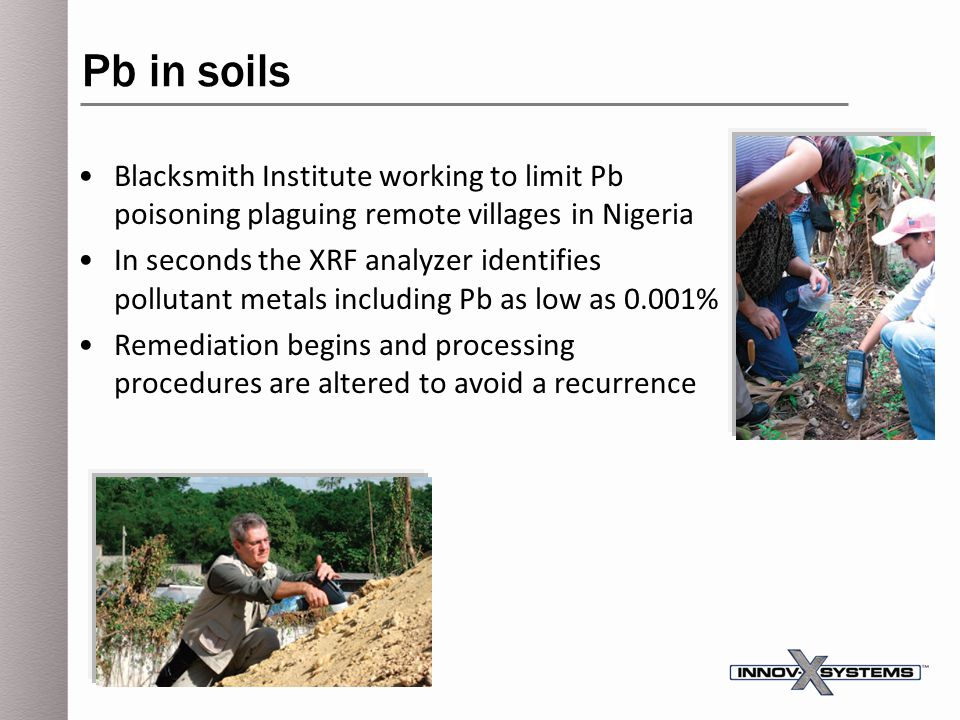Pb in soils Blacksmith Institute working to limit Pb poisoning plaguing remote villages in Nigeria.