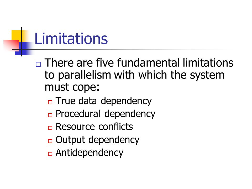 Limitations There are five fundamental limitations to parallelism with which the system must cope: True data dependency.