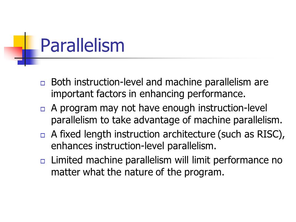 Parallelism Both instruction-level and machine parallelism are important factors in enhancing performance.
