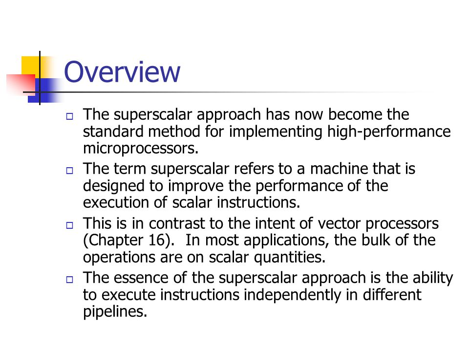Overview The superscalar approach has now become the standard method for implementing high-performance microprocessors.