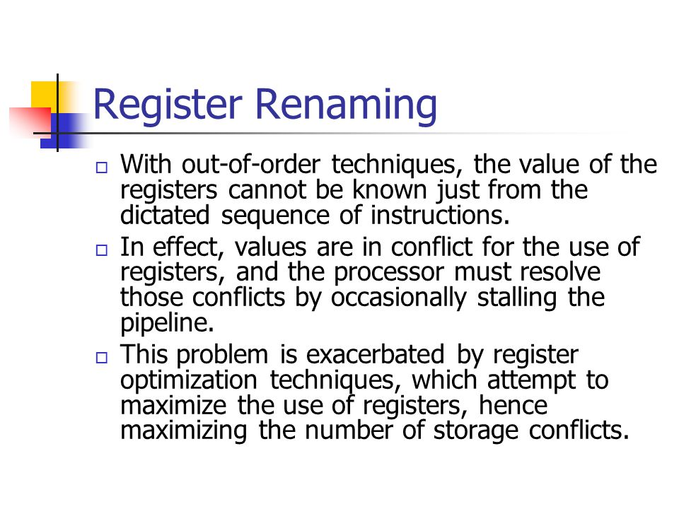 Register Renaming With out-of-order techniques, the value of the registers cannot be known just from the dictated sequence of instructions.