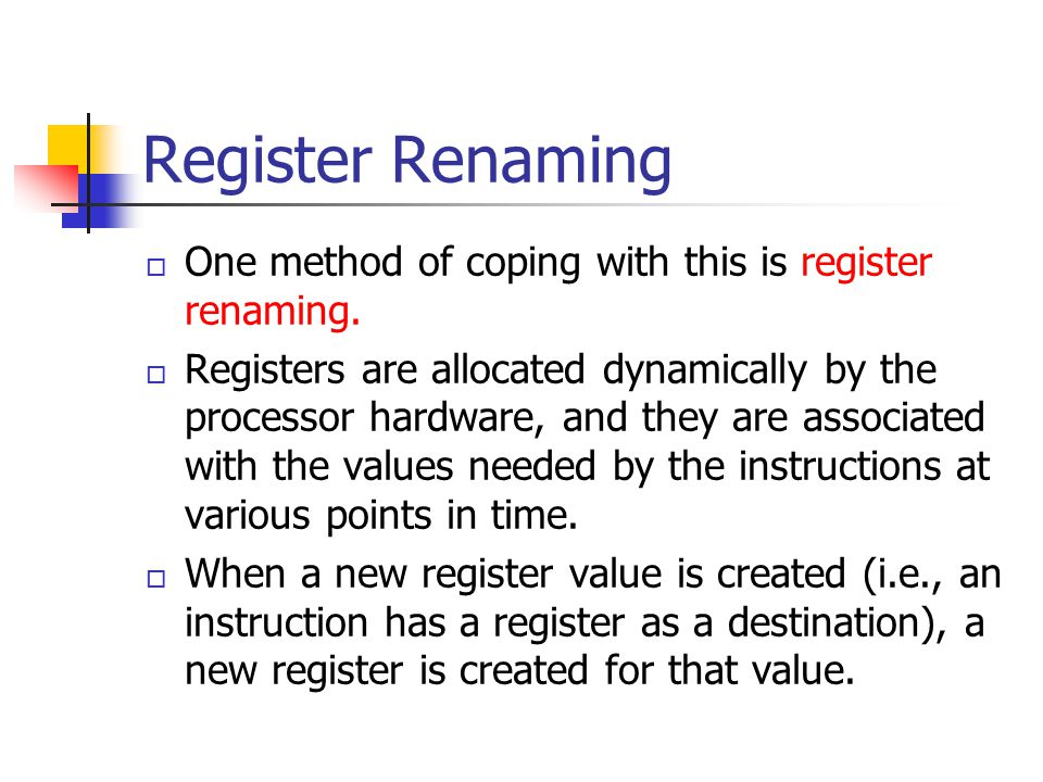 Register Renaming One method of coping with this is register renaming.
