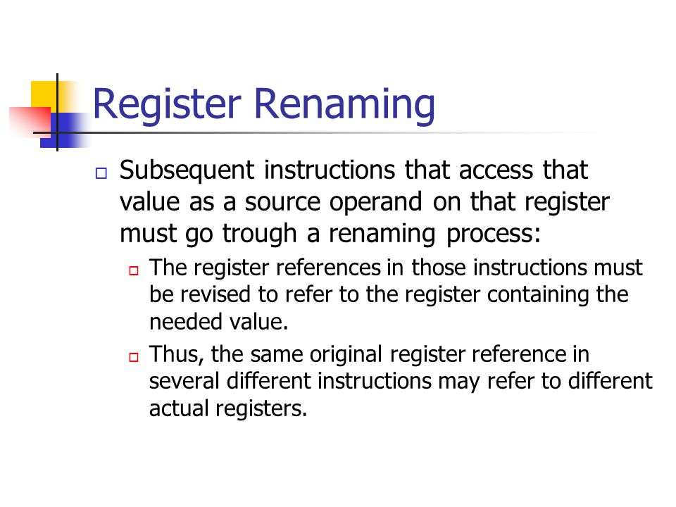 Register Renaming Subsequent instructions that access that value as a source operand on that register must go trough a renaming process: