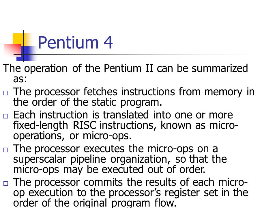 Pentium 4 The operation of the Pentium II can be summarized as: