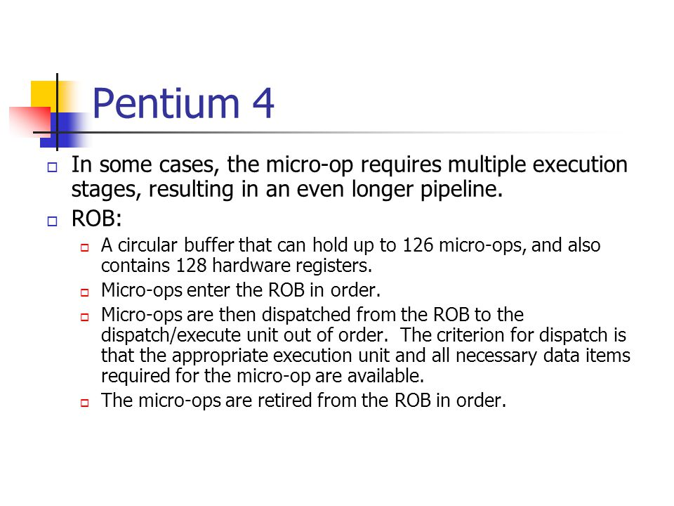 Pentium 4 In some cases, the micro-op requires multiple execution stages, resulting in an even longer pipeline.