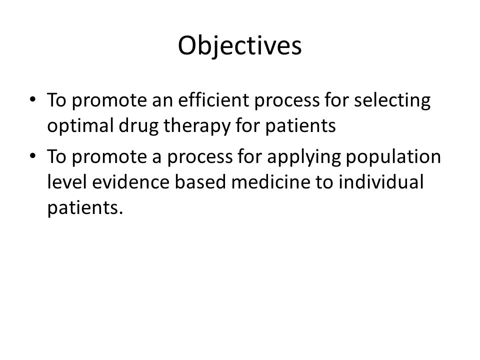 Objectives To promote an efficient process for selecting optimal drug therapy for patients.