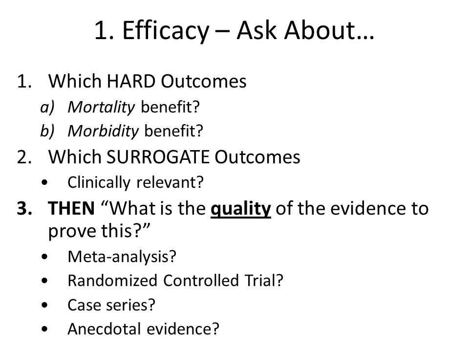 1. Efficacy – Ask About… Which HARD Outcomes Which SURROGATE Outcomes
