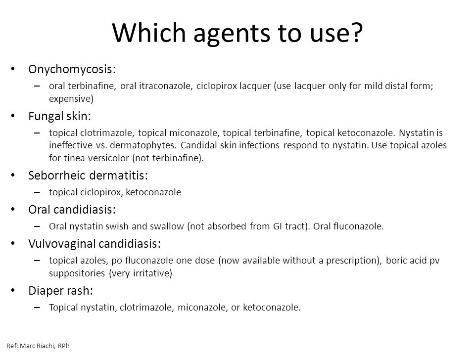 Which agents to use Onychomycosis: Fungal skin: