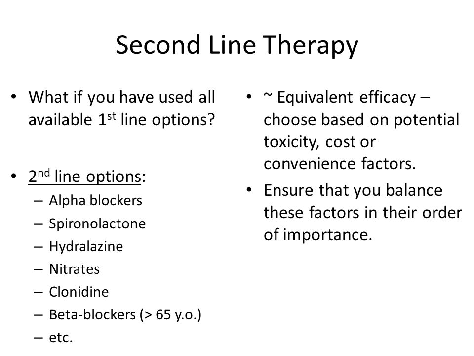 Second Line Therapy What if you have used all available 1st line options 2nd line options: Alpha blockers.