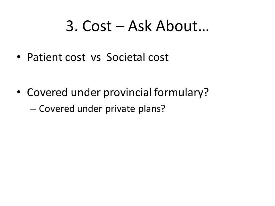 3. Cost – Ask About… Patient cost vs Societal cost