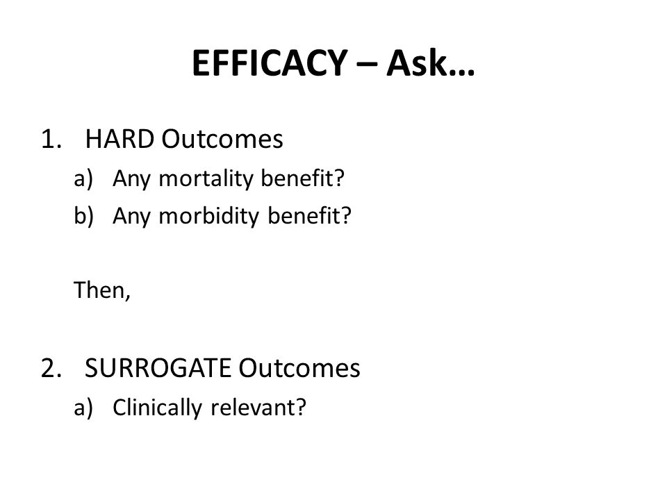 EFFICACY – Ask… HARD Outcomes SURROGATE Outcomes