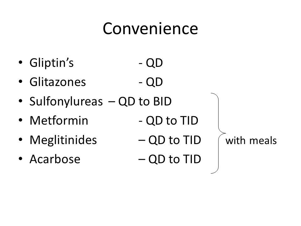 Convenience Gliptin's - QD Glitazones - QD Sulfonylureas – QD to BID