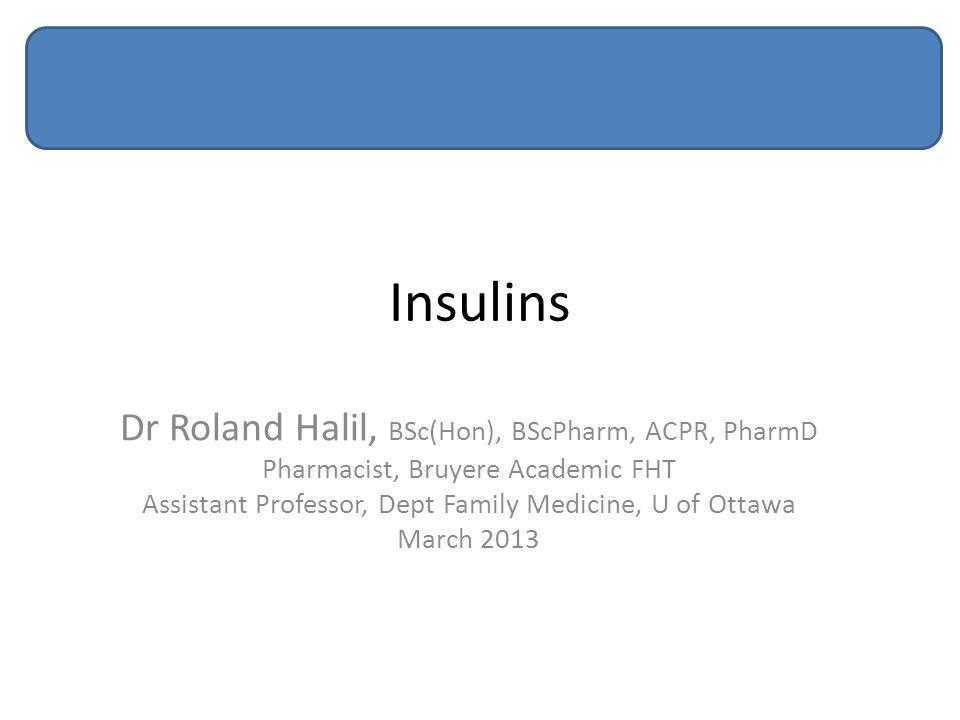 Insulins Dr Roland Halil, BSc(Hon), BScPharm, ACPR, PharmD