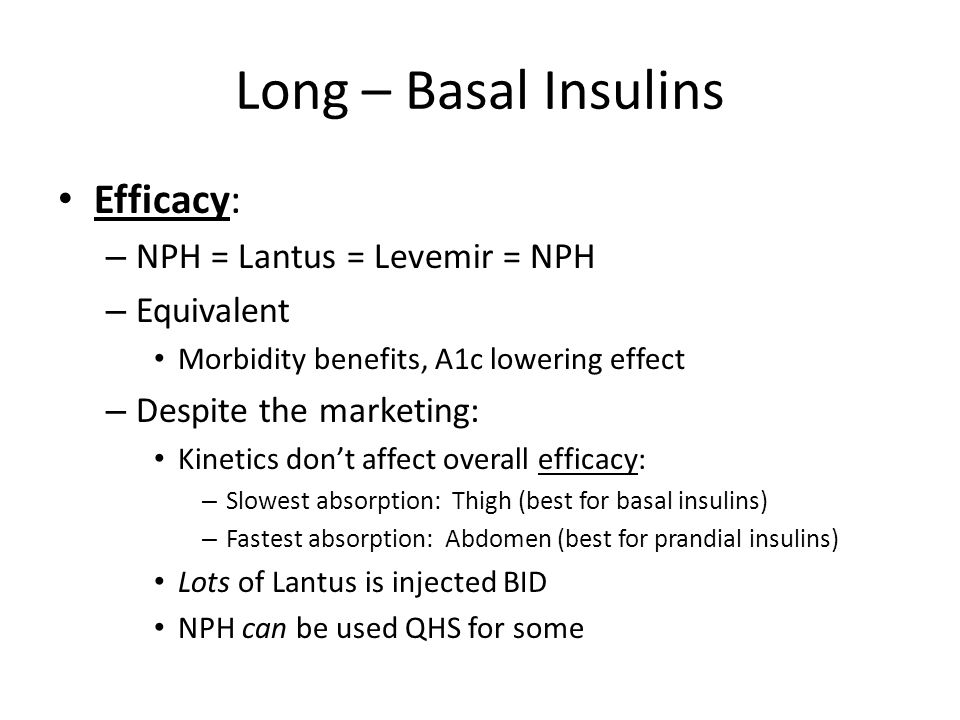 Long – Basal Insulins Efficacy: NPH = Lantus = Levemir = NPH