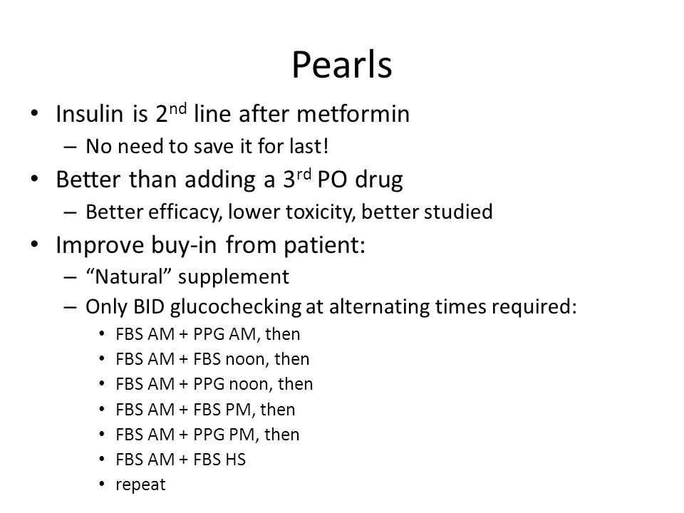 Pearls Insulin is 2nd line after metformin