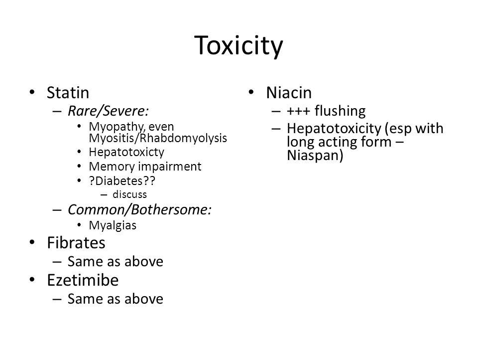 Toxicity Statin Fibrates Ezetimibe Niacin Rare/Severe: