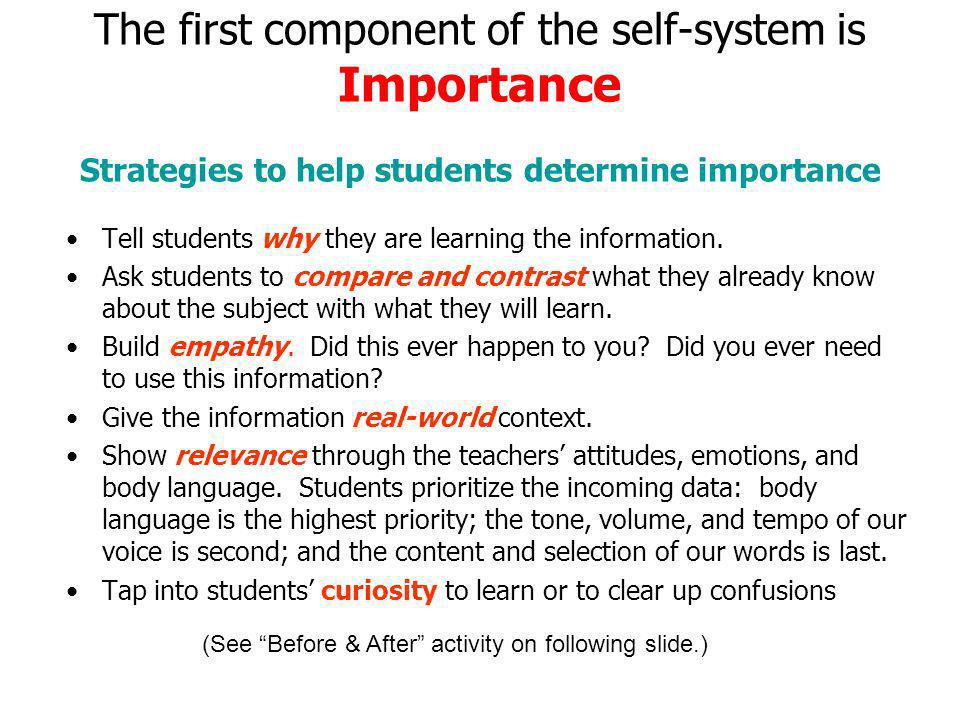 The first component of the self-system is Importance Strategies to help students determine importance