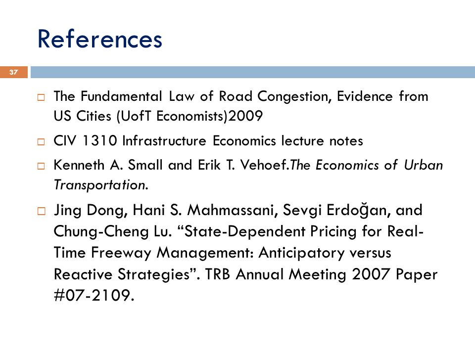 References The Fundamental Law of Road Congestion, Evidence from US Cities (UofT Economists)2009. CIV 1310 Infrastructure Economics lecture notes.