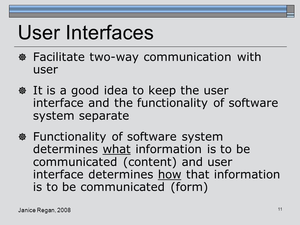 User Interfaces Facilitate two-way communication with user