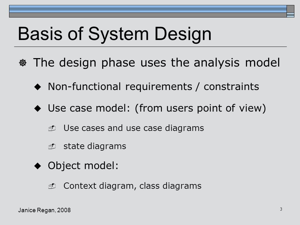 Basis of System Design The design phase uses the analysis model