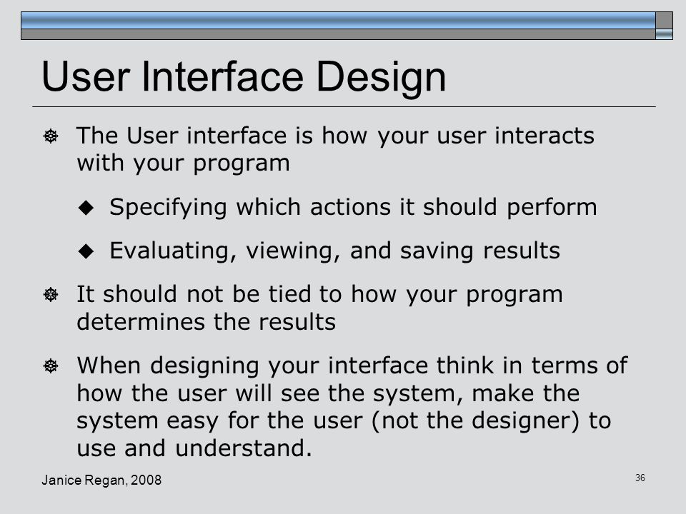 User Interface Design The User interface is how your user interacts with your program. Specifying which actions it should perform.