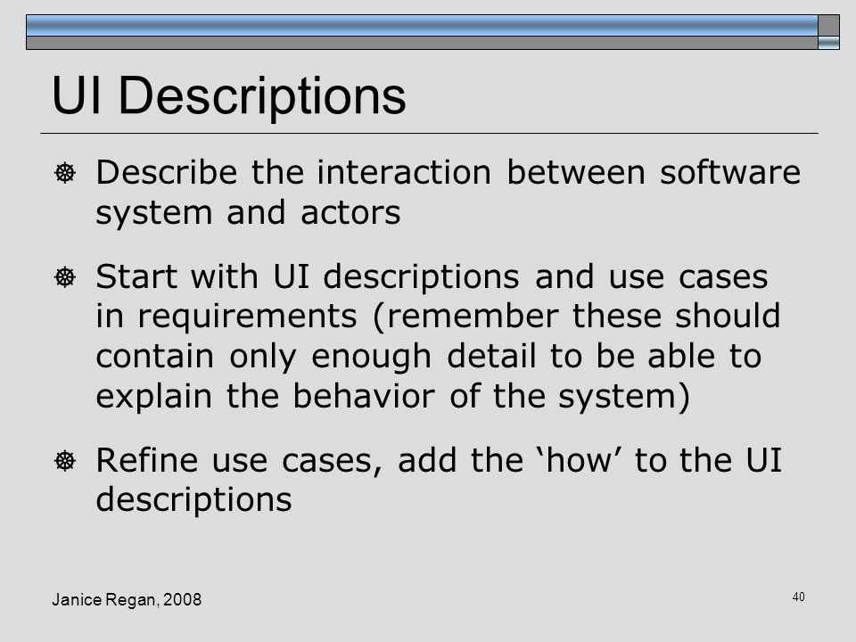 UI Descriptions Describe the interaction between software system and actors.