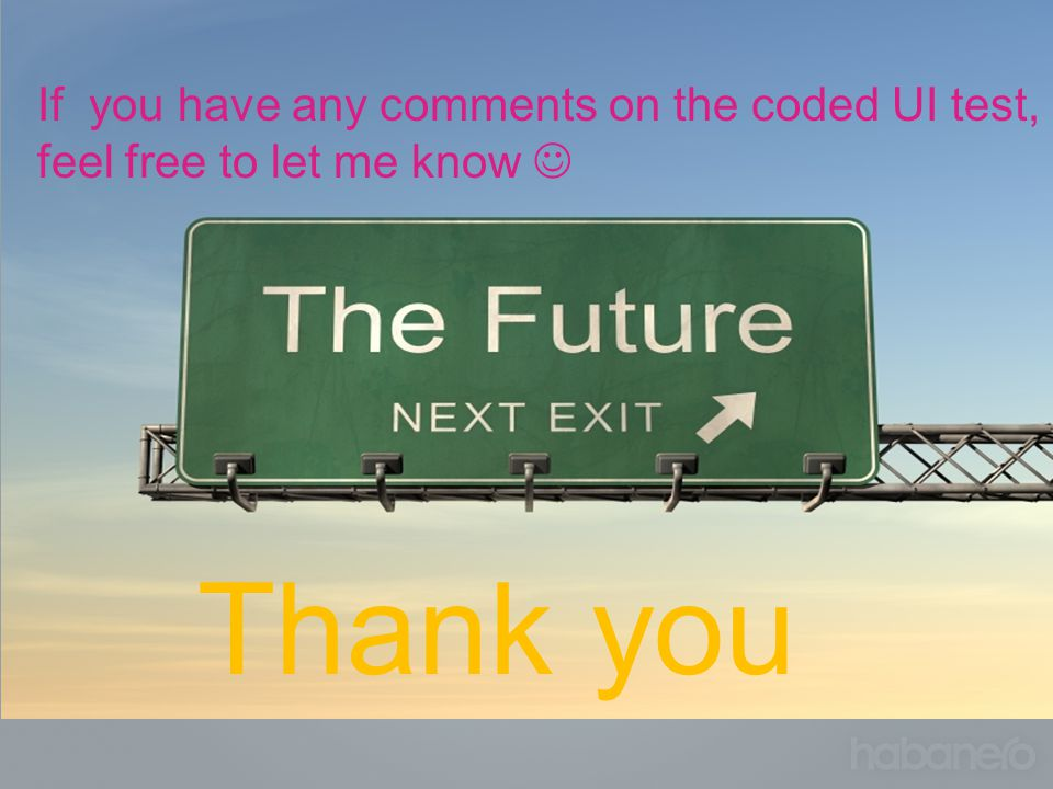 Thank you If you have any comments on the coded UI test,