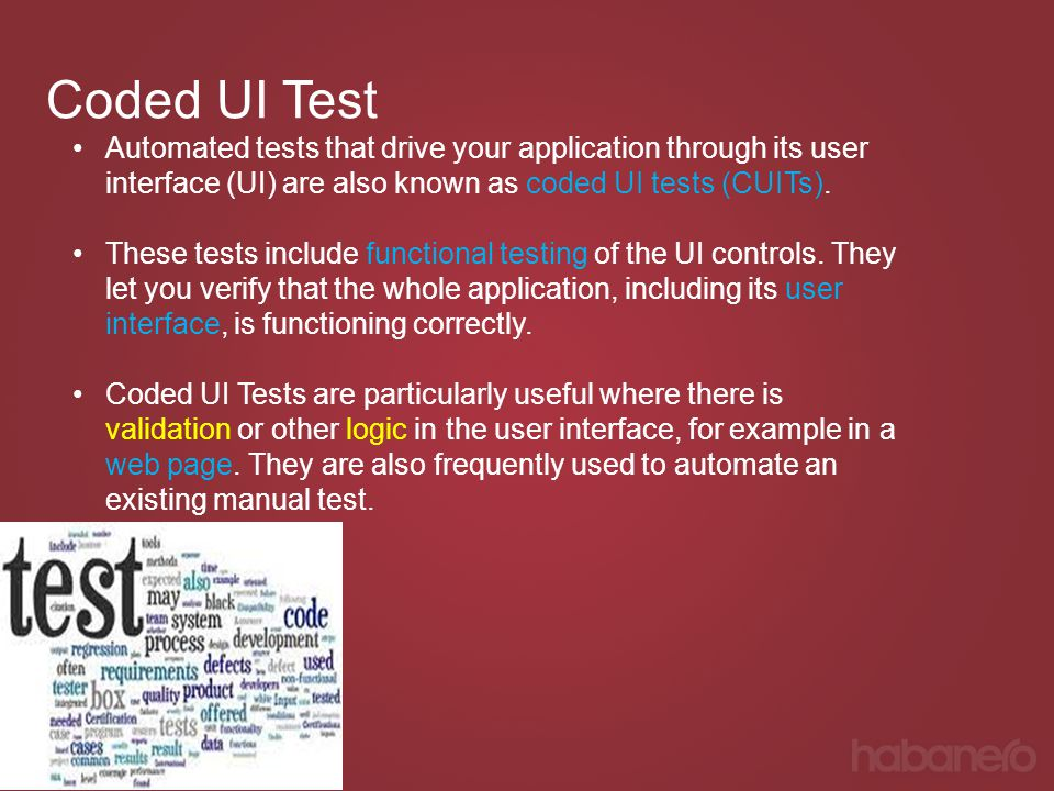 Coded UI Test Automated tests that drive your application through its user interface (UI) are also known as coded UI tests (CUITs).