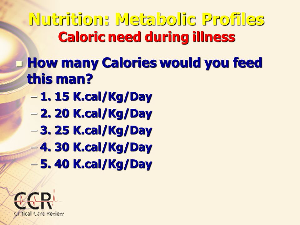 Nutrition: Metabolic Profiles Caloric need during illness