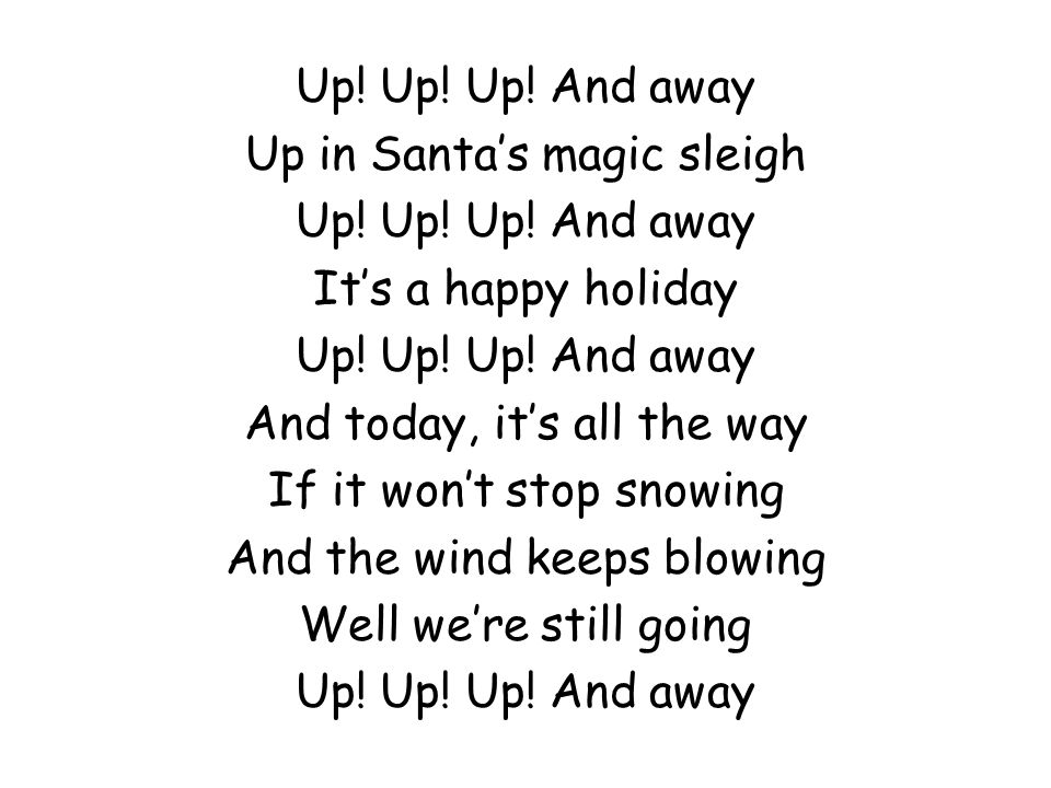 Up in Santa's magic sleigh It's a happy holiday