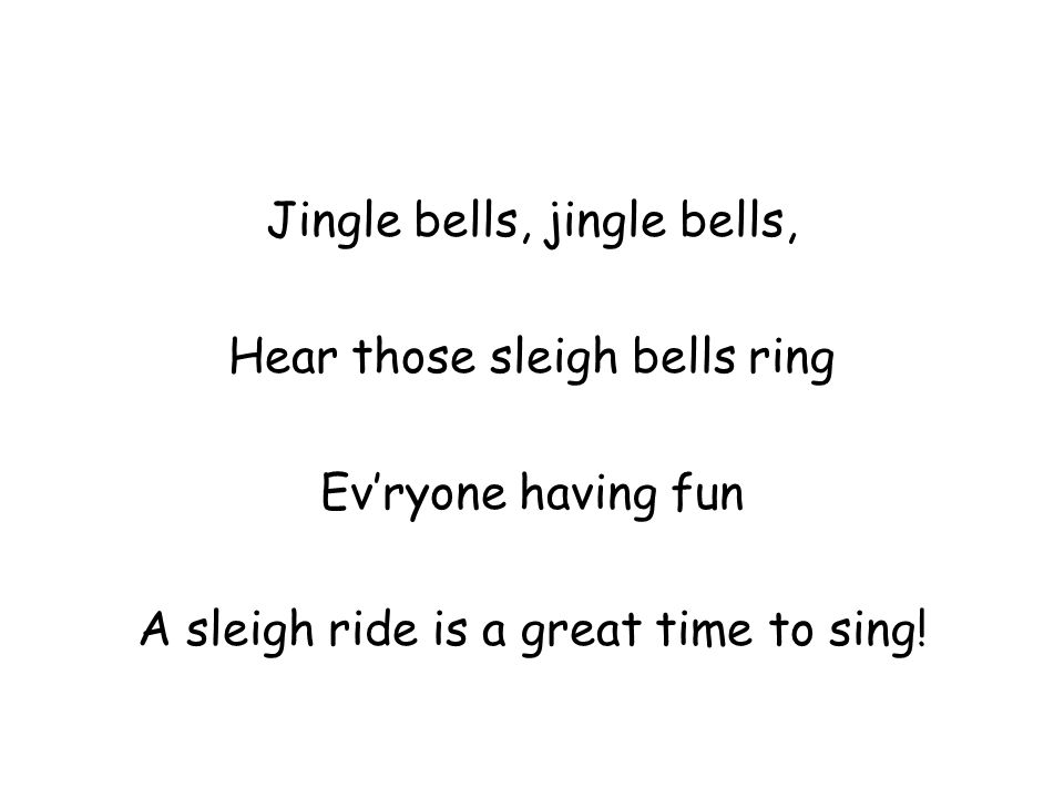 Jingle bells, jingle bells, Hear those sleigh bells ring