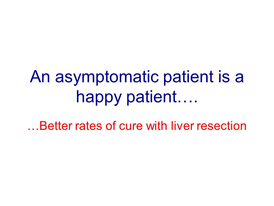 An asymptomatic patient is a happy patient….