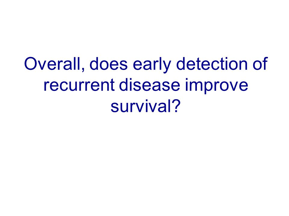 Overall, does early detection of recurrent disease improve survival