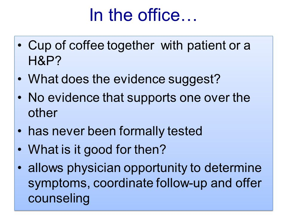 In the office… Cup of coffee together with patient or a H&P