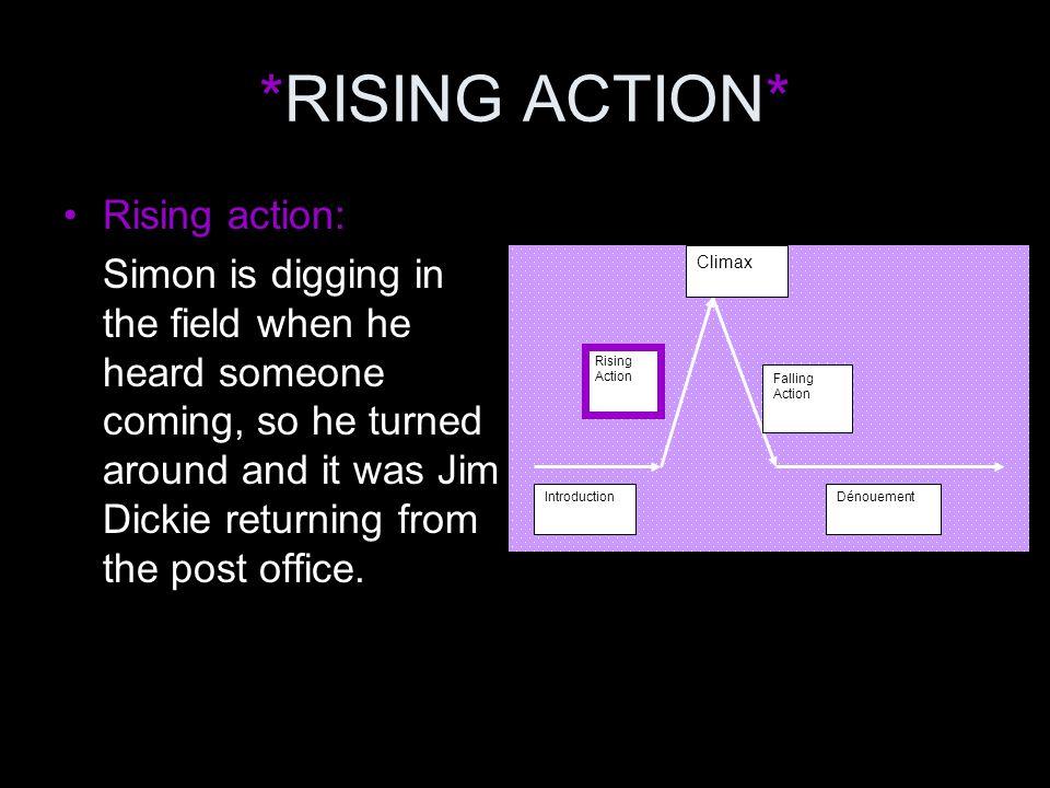 *RISING ACTION* Rising action: