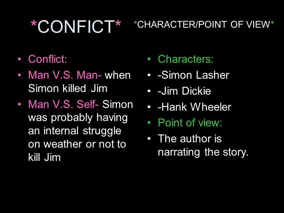 *CONFICT* Conflict: Man V.S. Man- when Simon killed Jim