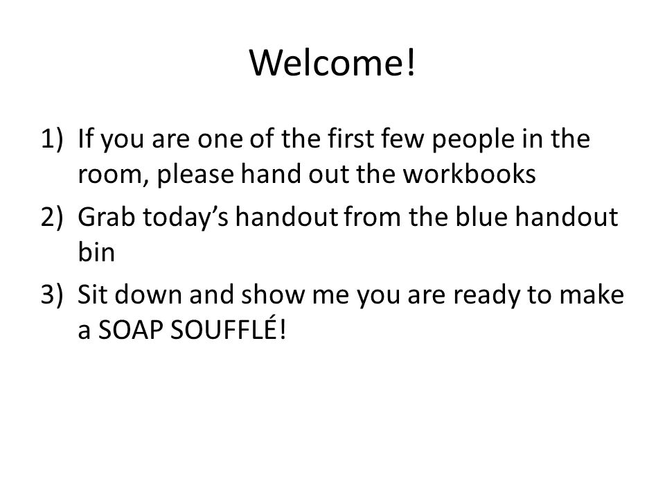 Welcome! If you are one of the first few people in the room, please hand out the workbooks. Grab today's handout from the blue handout bin.