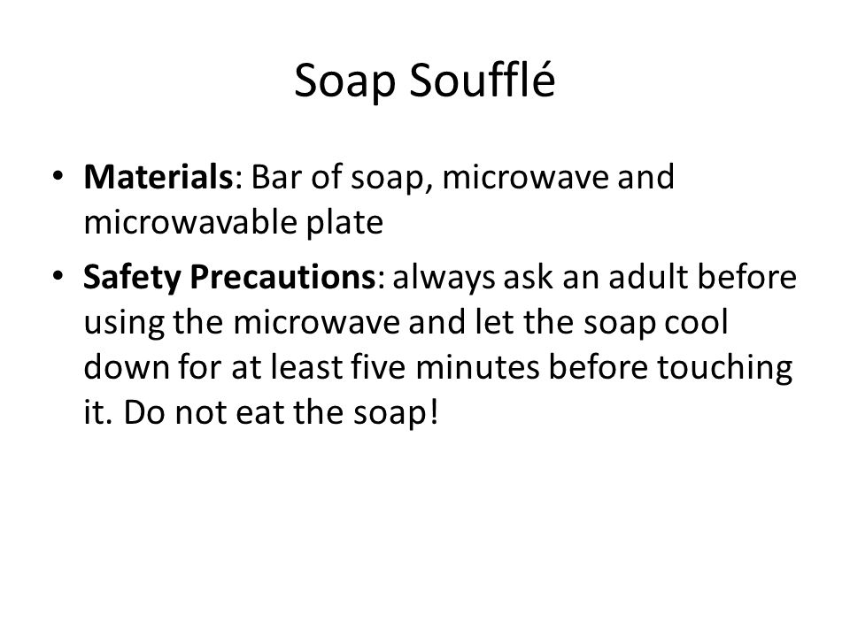 Soap Soufflé Materials: Bar of soap, microwave and microwavable plate