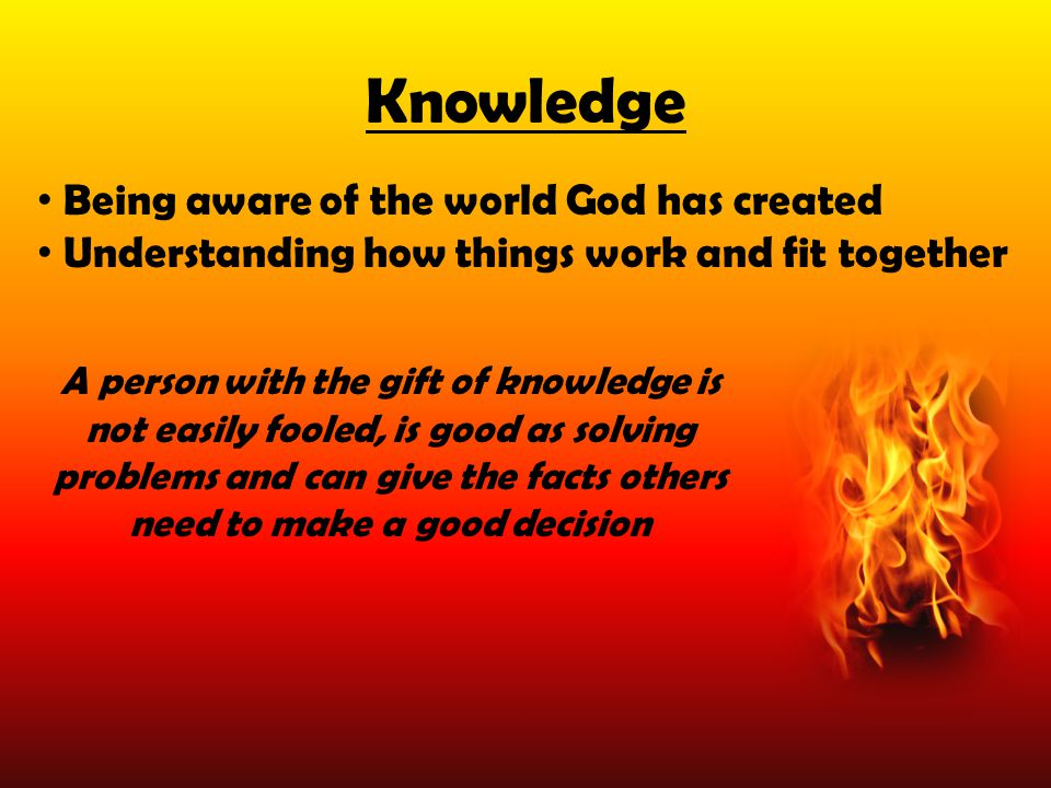 Knowledge Being aware of the world God has created