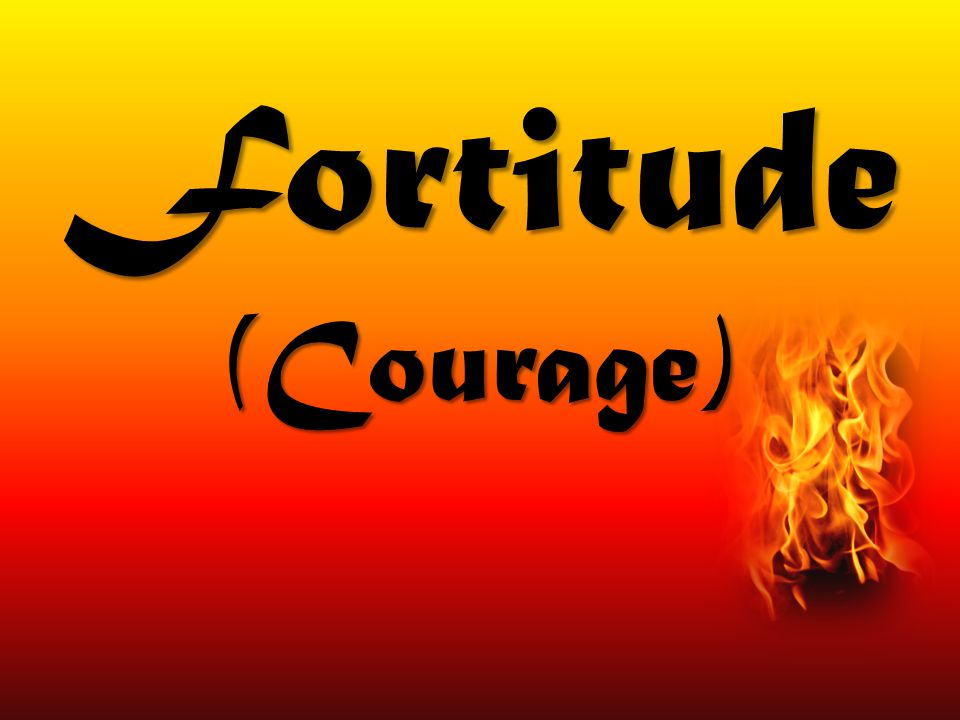 Fortitude (Courage)