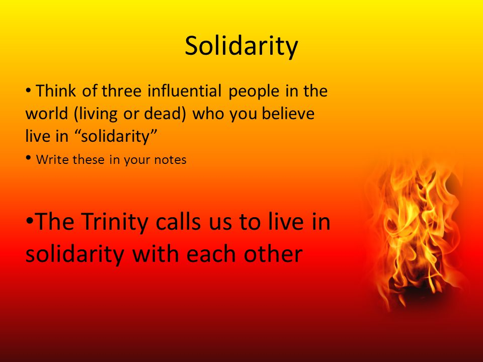 Solidarity The Trinity calls us to live in solidarity with each other
