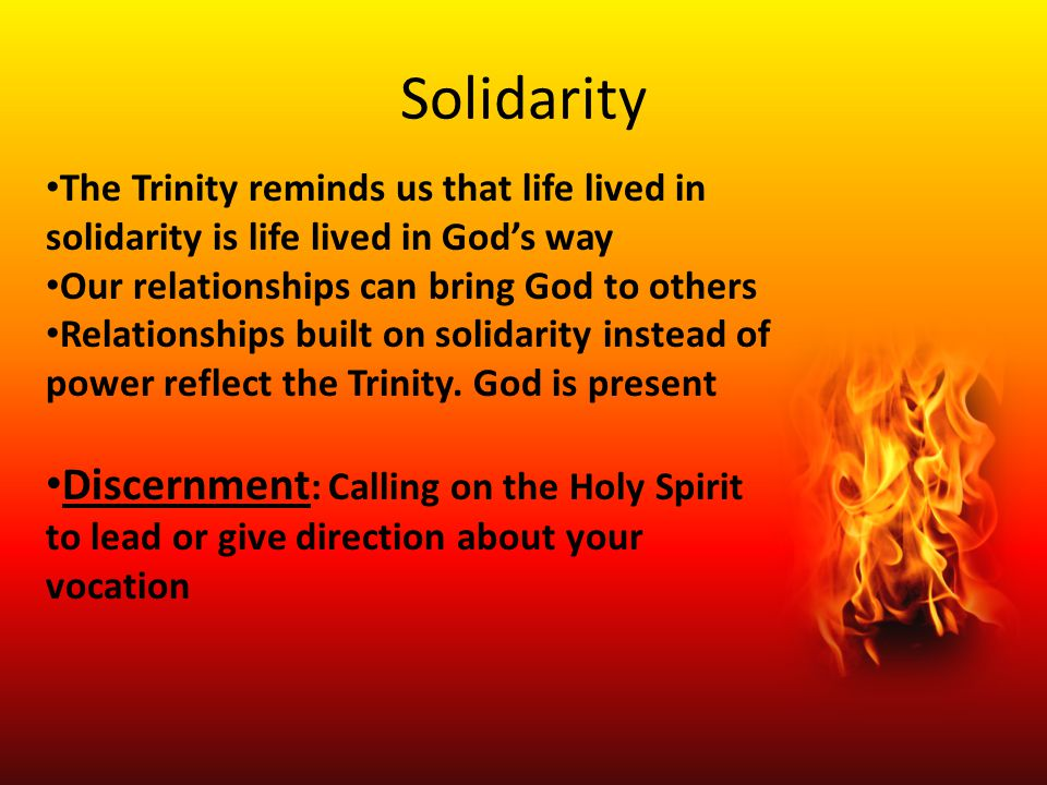 Solidarity The Trinity reminds us that life lived in solidarity is life lived in God's way. Our relationships can bring God to others.