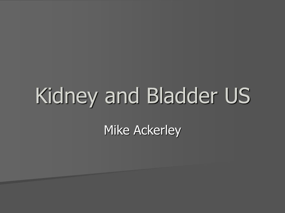 Kidney and Bladder US Mike Ackerley