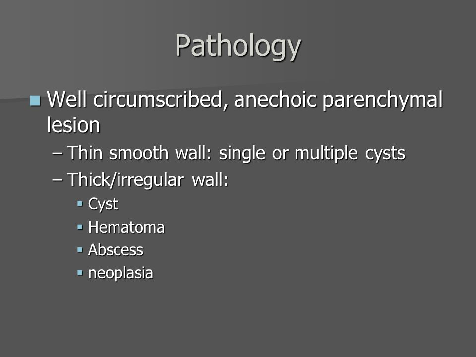 Pathology Well circumscribed, anechoic parenchymal lesion