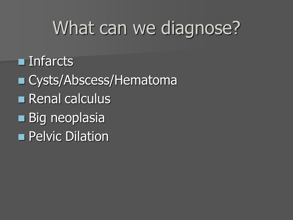 What can we diagnose Infarcts Cysts/Abscess/Hematoma Renal calculus