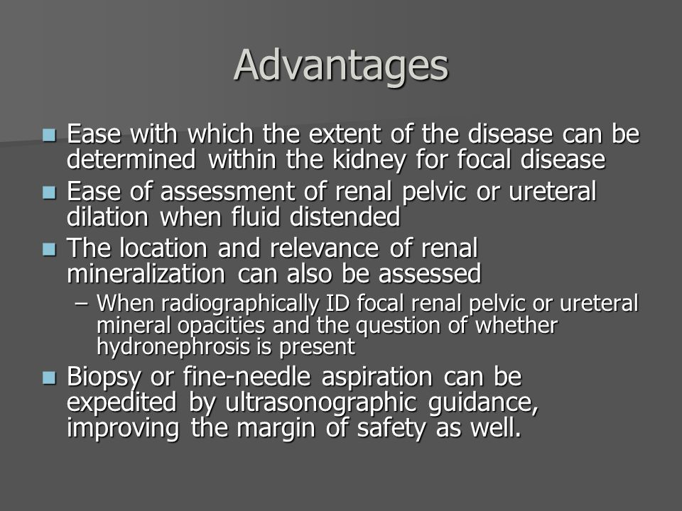 Advantages Ease with which the extent of the disease can be determined within the kidney for focal disease.