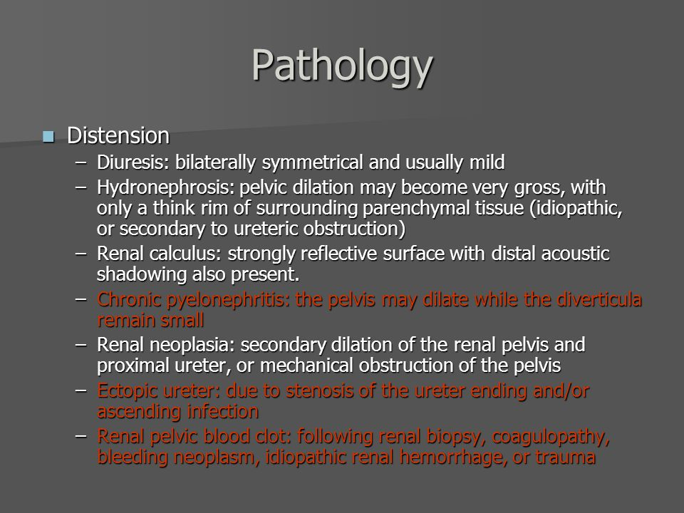Pathology Distension. Diuresis: bilaterally symmetrical and usually mild.