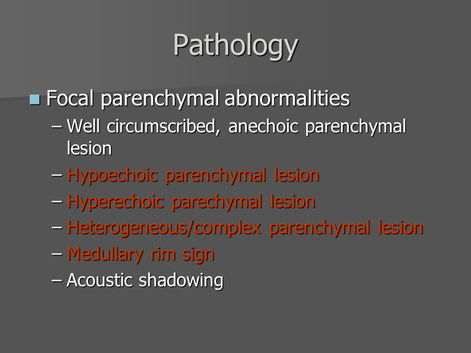 Pathology Focal parenchymal abnormalities