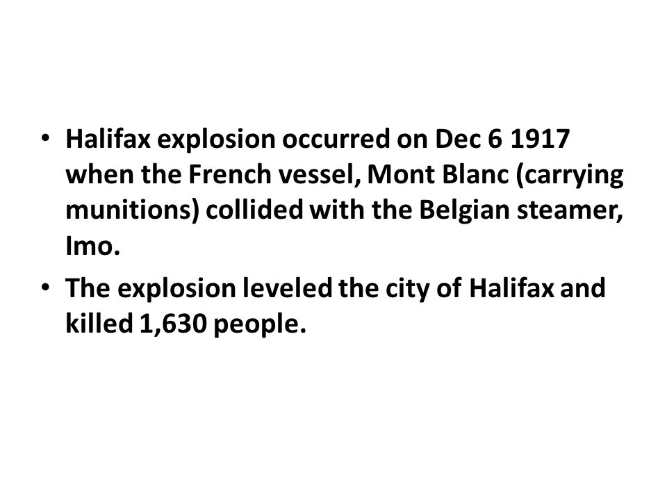 Halifax explosion occurred on Dec when the French vessel, Mont Blanc (carrying munitions) collided with the Belgian steamer, Imo.